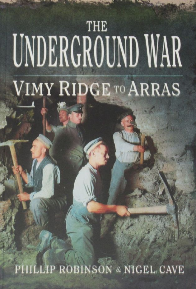 The Underground War - Vimy Ridge to Arras, by Phillip Robinson and Nigel Cave